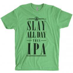 Slay All Day then IPA 60/40 blend cvc tee