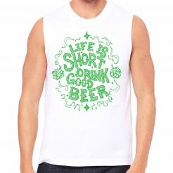 Life is Short Drink Good Beer Festival - Unisex Muscle Tank